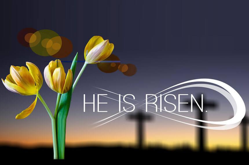 Ostern - das große Fest im Frühling: HE IS RISEN